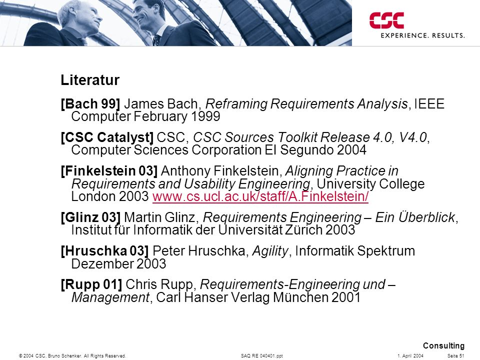 Literatur[Bach 99] James Bach, Reframing Requirements Analysis, IEEE Computer February 1999.